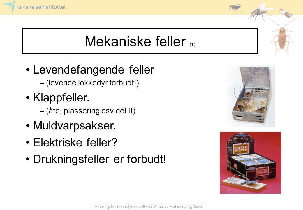 Avdeling for skadedyrkontroll – 22 04 22 00 – skadedyr@fhi.no Mekaniske feller (1) • Levendefangende feller – (levende lokkedyr forbudt!).