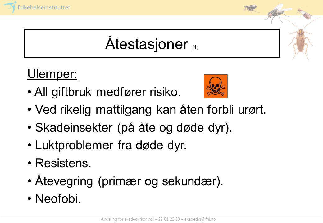 Avdeling for skadedyrkontroll – 22 04 22 00 – skadedyr@fhi.no Åtestasjoner (4) Ulemper: • All giftbruk medfører risiko.