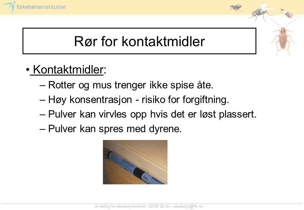 Avdeling for skadedyrkontroll – 22 04 22 00 – skadedyr@fhi.no Rør for kontaktmidler • Kontaktmidler: – Rotter og mus trenger ikke spise åte.