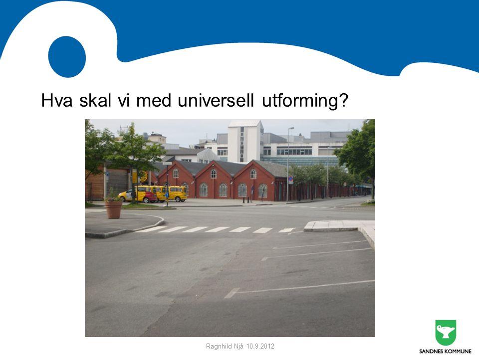 Hva skal vi med universell utforming? Ragnhild Njå 10.9.2012