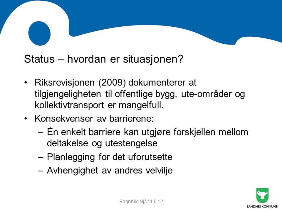 Ragnhild Njå 11.9.12 Status – hvordan er situasjonen? •Riksrevisjonen (2009) dokumenterer at tilgjengeligheten til offentlige bygg, ute-områder og kol
