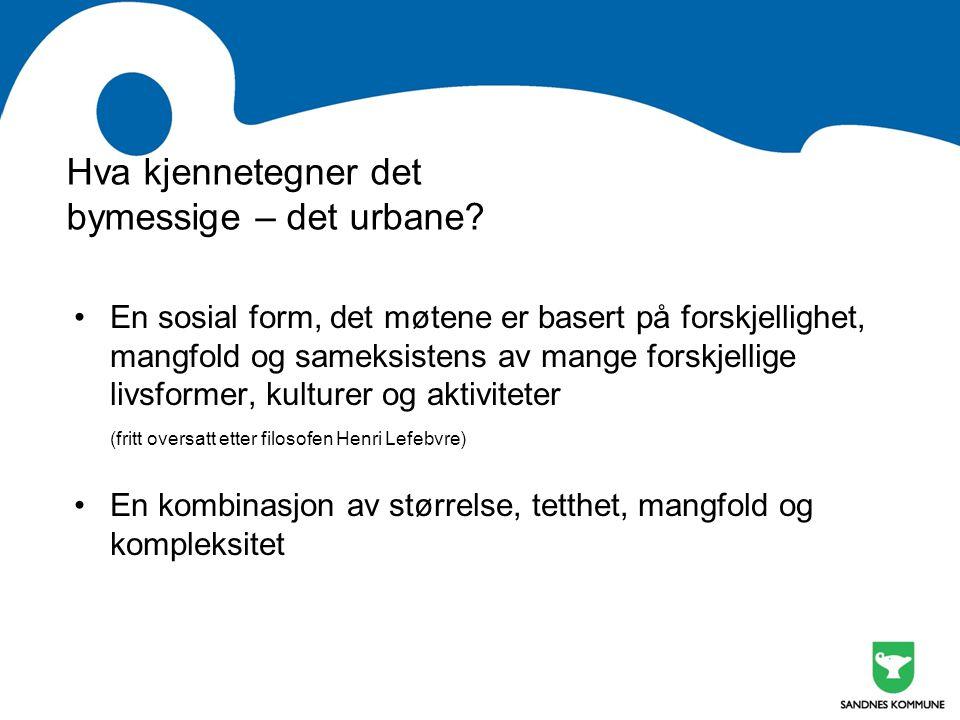 Hva kjennetegner det bymessige – det urbane? •En sosial form, det møtene er basert på forskjellighet, mangfold og sameksistens av mange forskjellige l