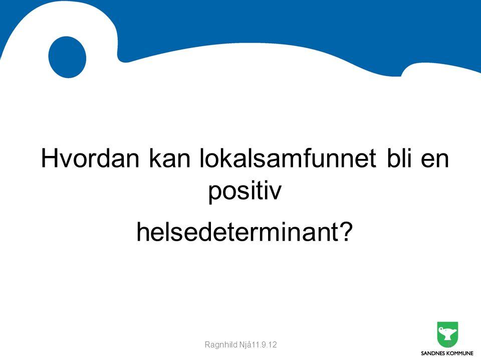 Hvordan kan lokalsamfunnet bli en positiv helsedeterminant? Ragnhild Njå11.9.128