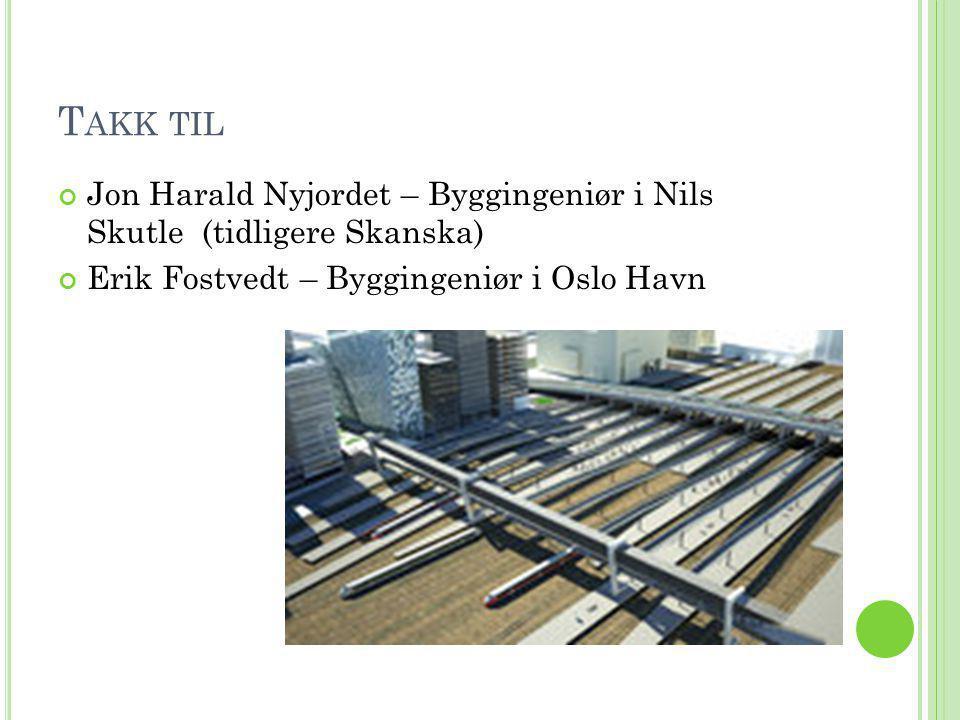 T AKK TIL Jon Harald Nyjordet – Byggingeniør i Nils Skutle (tidligere Skanska) Erik Fostvedt – Byggingeniør i Oslo Havn