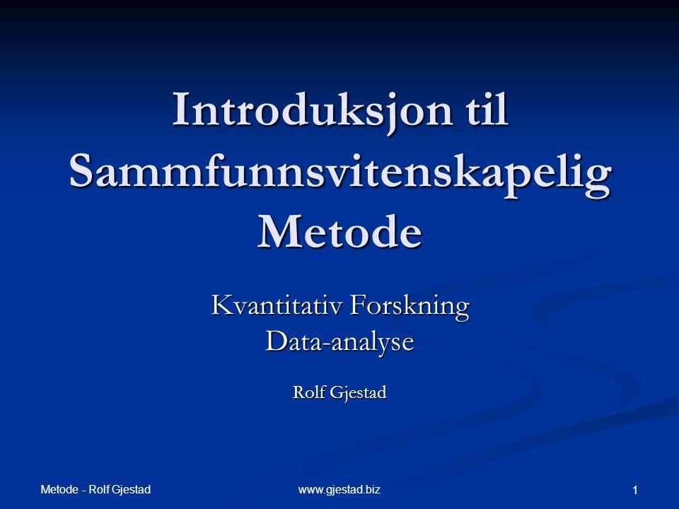 Metode - Rolf Gjestad 2www.gjestad.biz Kvantitativ Forskning  Vitenskapelig holdning  Teori - Tenkning  Design  Måling  Variabler  Analyse  Beregninger  Statistisk testing: Fra utvalg til populasjon