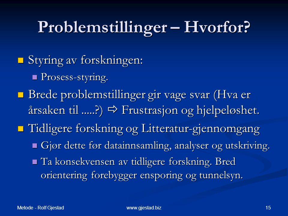 Metode - Rolf Gjestad 15www.gjestad.biz Problemstillinger – Hvorfor.