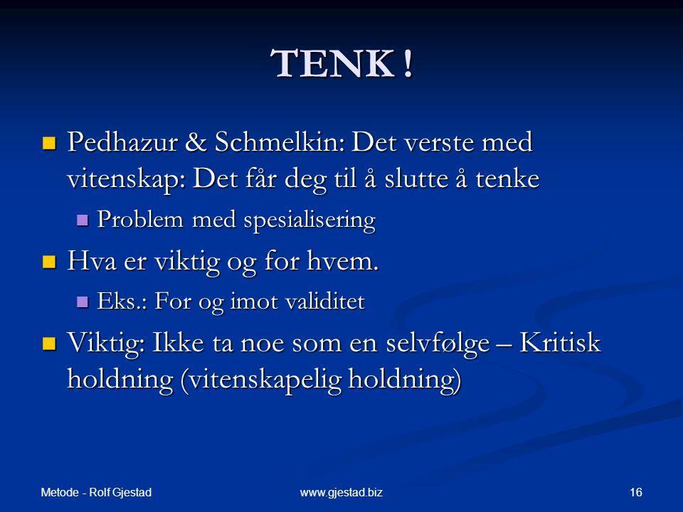 Metode - Rolf Gjestad 16www.gjestad.biz TENK .