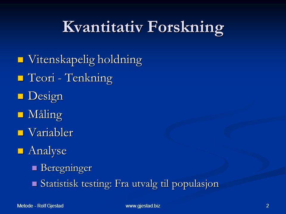 Metode - Rolf Gjestad 3www.gjestad.biz Kvantitativ Forskning  Sammenheng mellom begreper (fenomener)  Hva kan vi si noe om.