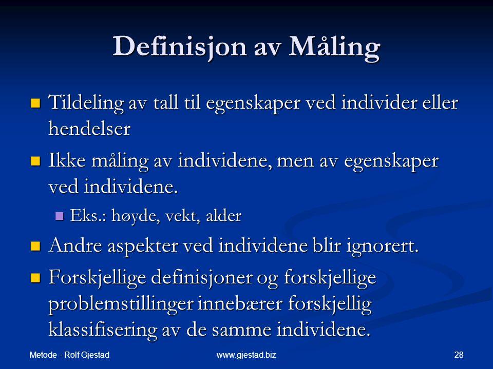Metode - Rolf Gjestad 28www.gjestad.biz Definisjon av Måling  Tildeling av tall til egenskaper ved individer eller hendelser  Ikke måling av individene, men av egenskaper ved individene.