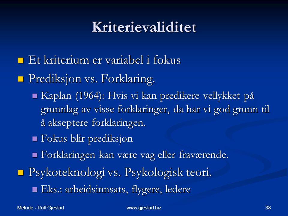 Metode - Rolf Gjestad 38www.gjestad.biz Kriterievaliditet  Et kriterium er variabel i fokus  Prediksjon vs.