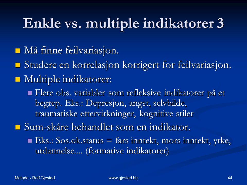 Metode - Rolf Gjestad 44www.gjestad.biz Enkle vs.multiple indikatorer 3  Må finne feilvariasjon.