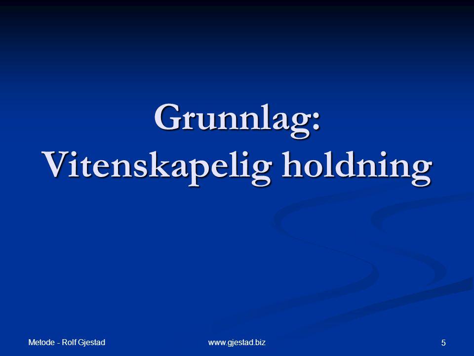 Metode - Rolf Gjestad 6www.gjestad.biz Vitenskap og Forskning  En måte å forstå på  Kunnskap vs.