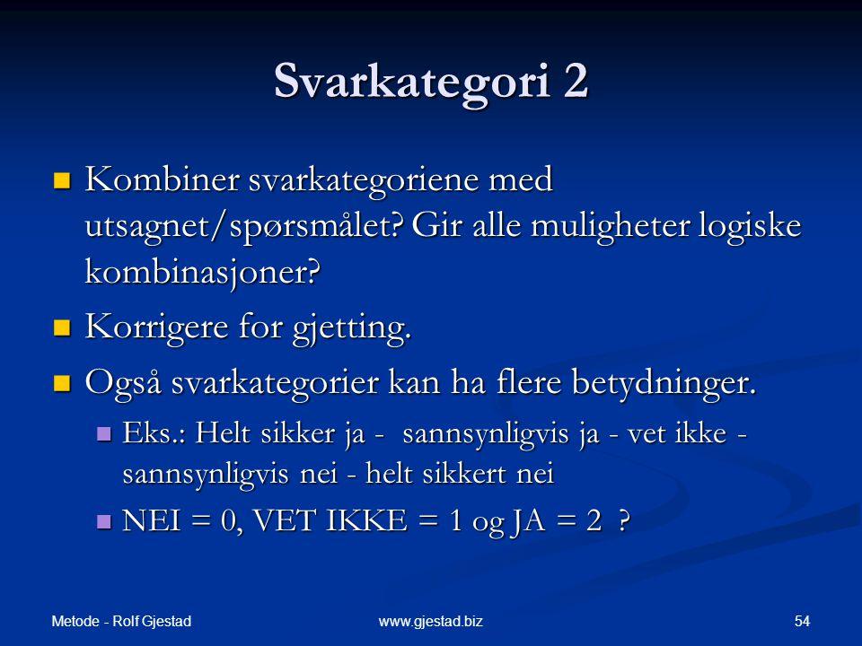 Metode - Rolf Gjestad 54www.gjestad.biz Svarkategori 2  Kombiner svarkategoriene med utsagnet/spørsmålet.