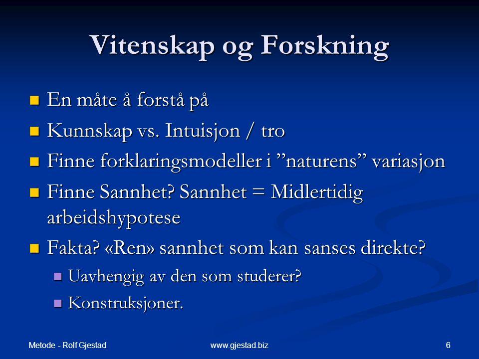 Metode - Rolf Gjestad 37www.gjestad.biz Klassifisering av validitet - brukt ved eksperimentelle studier  Indre validitet  Eksperimentet gyldig.