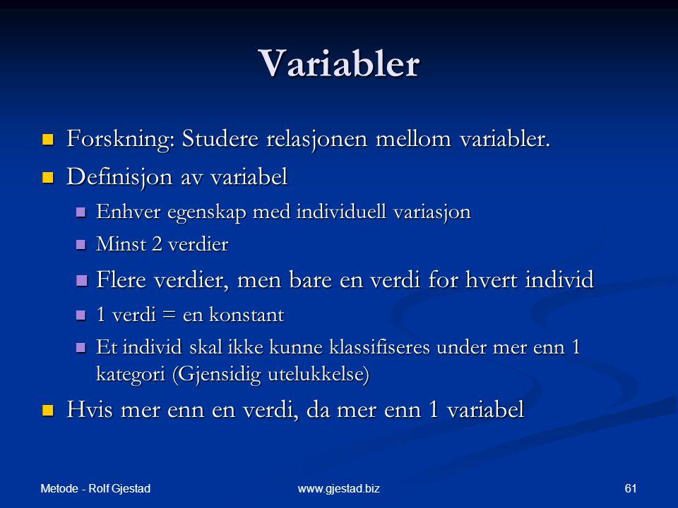 Metode - Rolf Gjestad 61www.gjestad.biz Variabler  Forskning: Studere relasjonen mellom variabler.