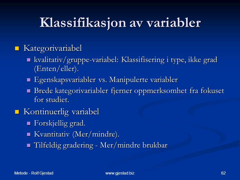 Metode - Rolf Gjestad 62www.gjestad.biz Klassifikasjon av variabler  Kategorivariabel  kvalitativ/gruppe-variabel: Klassifisering i type, ikke grad (Enten/eller).