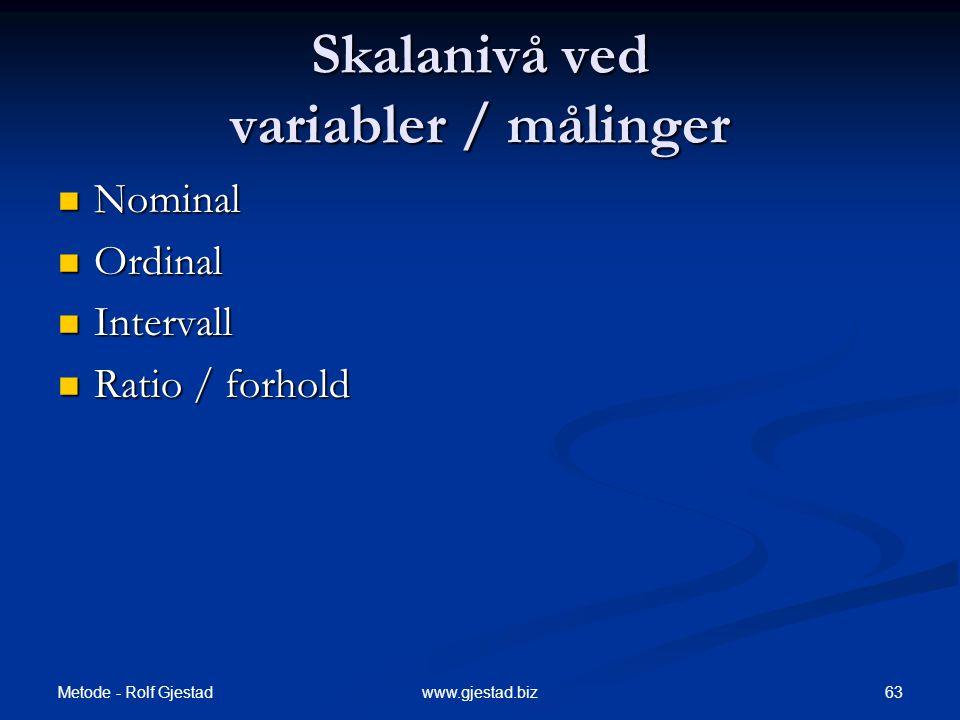 Metode - Rolf Gjestad 63www.gjestad.biz Skalanivå ved variabler / målinger  Nominal  Ordinal  Intervall  Ratio / forhold
