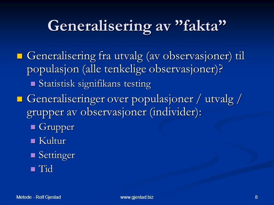 Metode - Rolf Gjestad 8www.gjestad.biz Generalisering av fakta  Generalisering fra utvalg (av observasjoner) til populasjon (alle tenkelige observasjoner).