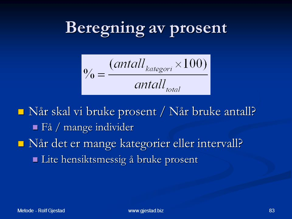 Metode - Rolf Gjestad 83www.gjestad.biz Beregning av prosent  Når skal vi bruke prosent / Når bruke antall.