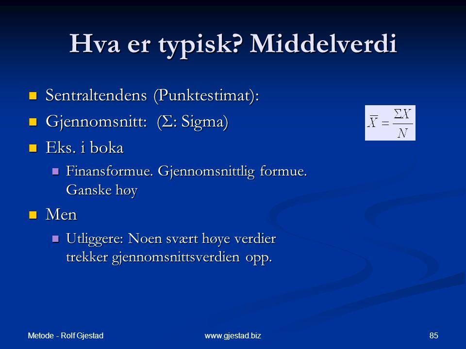Metode - Rolf Gjestad 85www.gjestad.biz Hva er typisk.