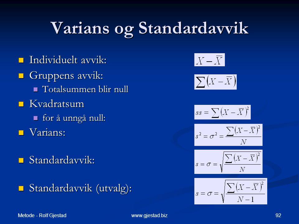 Metode - Rolf Gjestad 92www.gjestad.biz Varians og Standardavvik  Individuelt avvik:  Gruppens avvik:  Totalsummen blir null  Kvadratsum  for å unngå null:  Varians:  Standardavvik:  Standardavvik (utvalg):