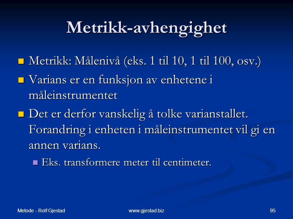 Metode - Rolf Gjestad 95www.gjestad.biz Metrikk-avhengighet  Metrikk: Målenivå (eks.