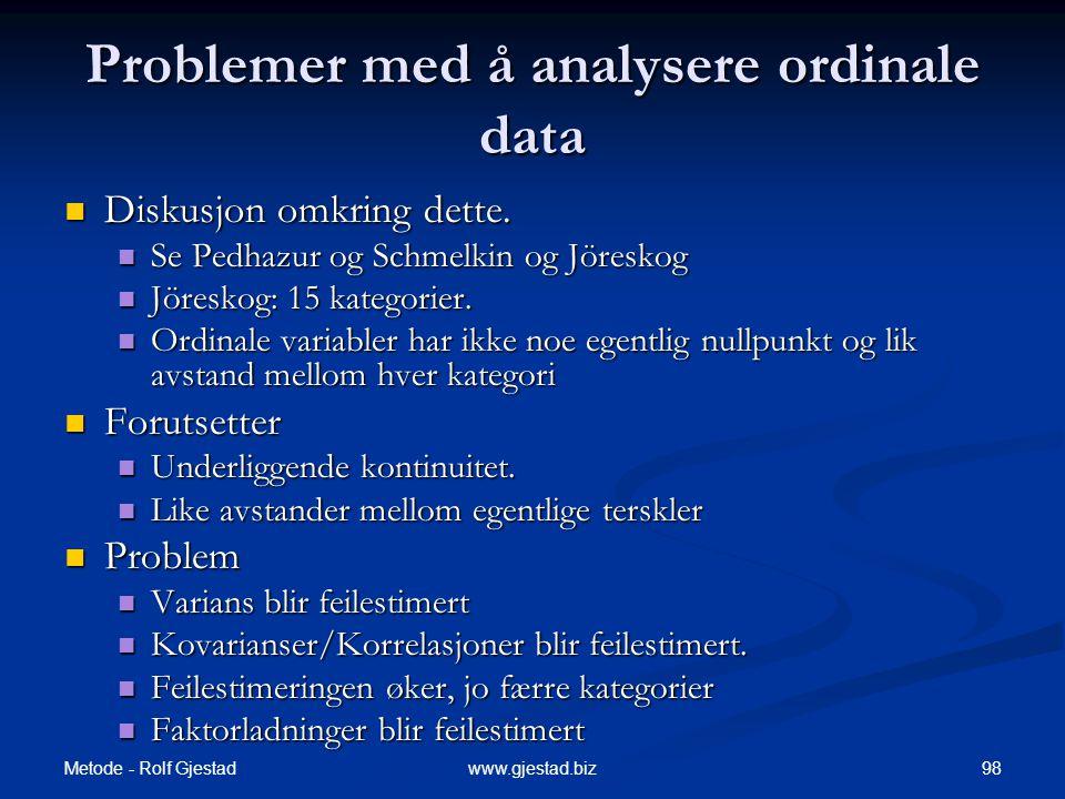 Metode - Rolf Gjestad 98www.gjestad.biz Problemer med å analysere ordinale data  Diskusjon omkring dette.