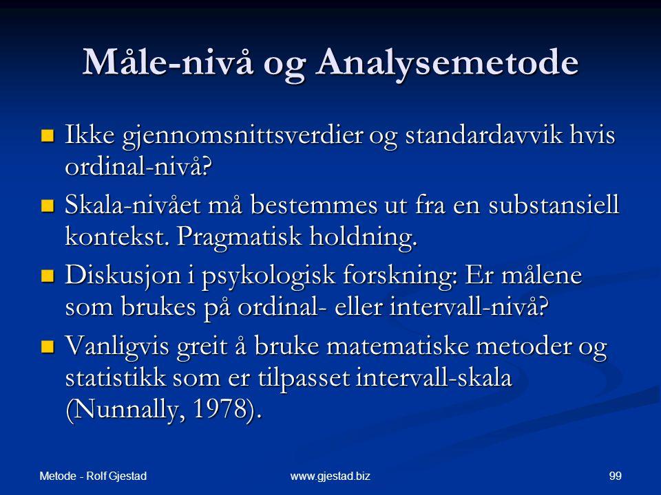 Metode - Rolf Gjestad 99www.gjestad.biz Måle-nivå og Analysemetode  Ikke gjennomsnittsverdier og standardavvik hvis ordinal-nivå.