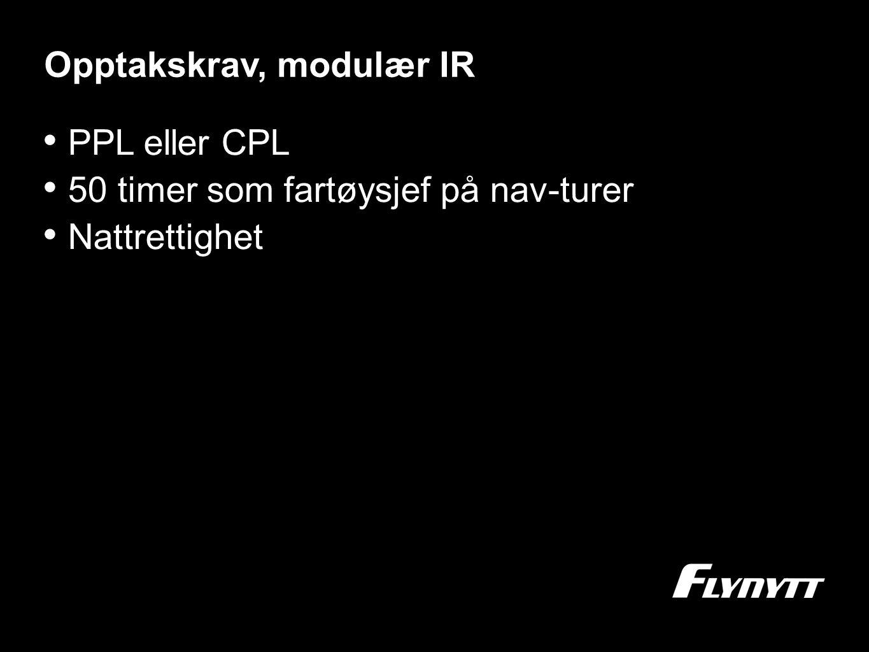 Opptakskrav, modulær IR •P•PPL eller CPL •5•50 timer som fartøysjef på nav-turer •N•Nattrettighet