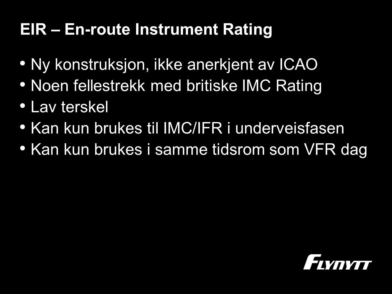 EIR – En-route Instrument Rating •N•Ny konstruksjon, ikke anerkjent av ICAO •N•Noen fellestrekk med britiske IMC Rating •L•Lav terskel •K•Kan kun bruk