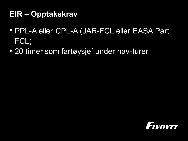 EIR – Opptakskrav •P•PPL-A eller CPL-A (JAR-FCL eller EASA Part FCL) •2•20 timer som fartøysjef under nav-turer