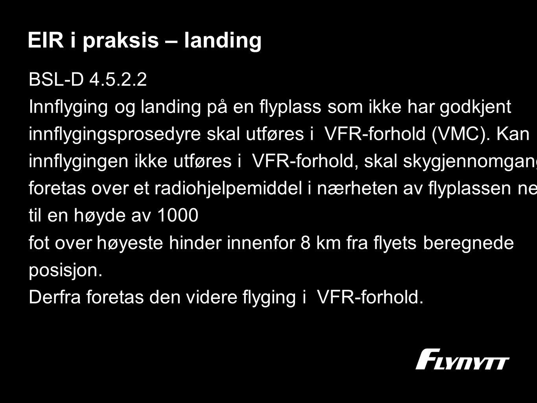 EIR i praksis – landing BSL-D 4.5.2.2 Innflyging og landing på en flyplass som ikke har godkjent innflygingsprosedyre skal utføres i VFR-forhold (VMC)