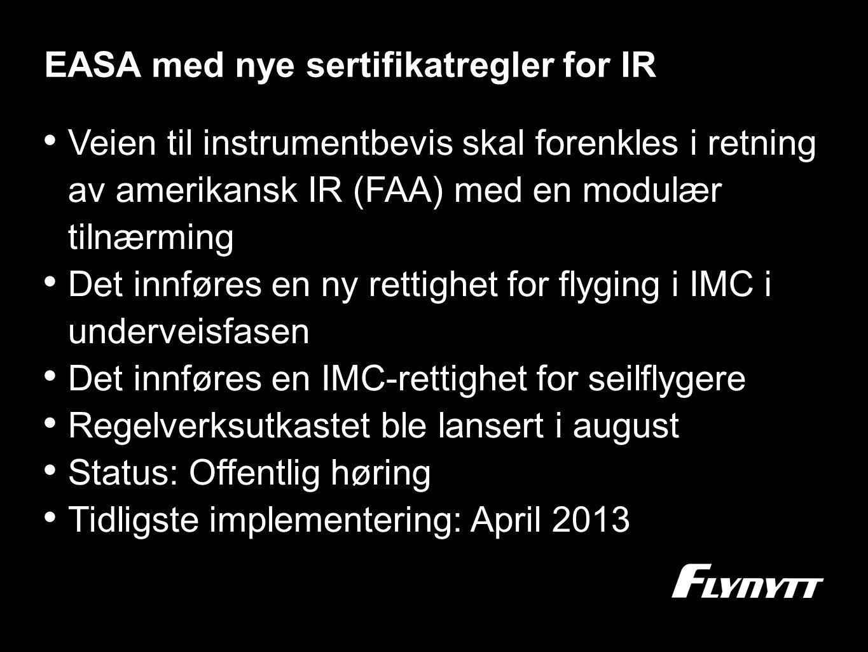 EASA med nye sertifikatregler for IR •V•Veien til instrumentbevis skal forenkles i retning av amerikansk IR (FAA) med en modulær tilnærming •D•Det inn