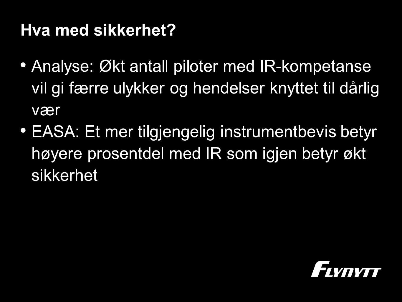Hva med sikkerhet? •A•Analyse: Økt antall piloter med IR-kompetanse vil gi færre ulykker og hendelser knyttet til dårlig vær •E•EASA: Et mer tilgjenge
