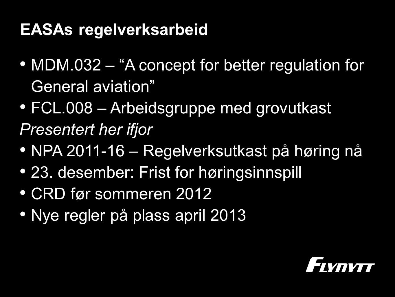 "EASAs regelverksarbeid •M•MDM.032 – ""A concept for better regulation for General aviation"" •F•FCL.008 – Arbeidsgruppe med grovutkast Presentert her if"