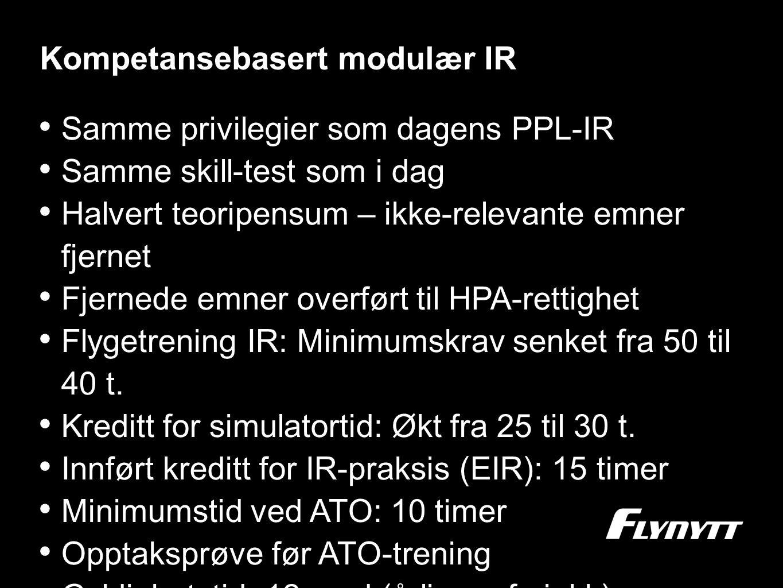 Kompetansebasert modulær IR •S•Samme privilegier som dagens PPL-IR •S•Samme skill-test som i dag •H•Halvert teoripensum – ikke-relevante emner fjernet