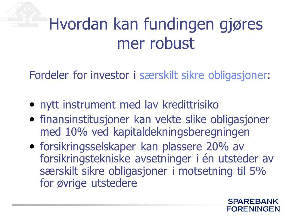 Fordeler for investor i særskilt sikre obligasjoner: • nytt instrument med lav kredittrisiko • finansinstitusjoner kan vekte slike obligasjoner med 10