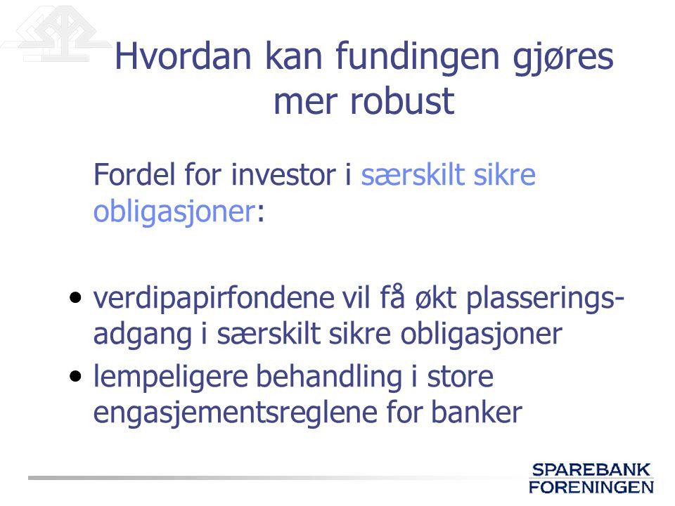 Fordel for investor i særskilt sikre obligasjoner: • verdipapirfondene vil få økt plasserings- adgang i særskilt sikre obligasjoner • lempeligere beha