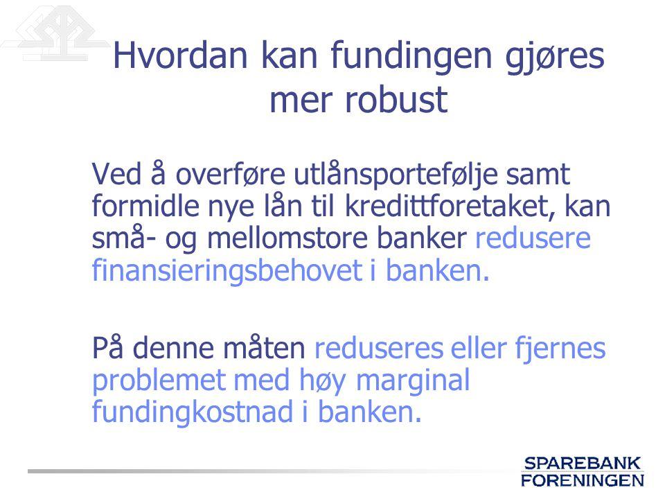 Ved å overføre utlånsportefølje samt formidle nye lån til kredittforetaket, kan små- og mellomstore banker redusere finansieringsbehovet i banken. På