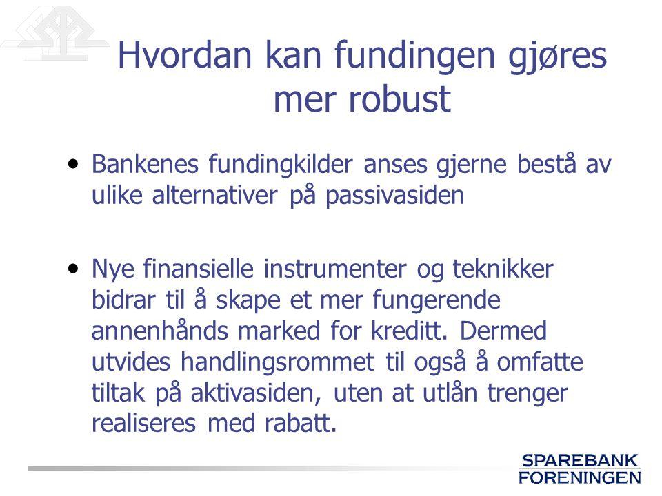 Verdipapirisering og særskilt sikre obligasjoner kan benyttes for å styrke soliditeten, men benyttes like gjerne som fundingverktøy for banker Hvordan kan fundingen gjøres mer robust
