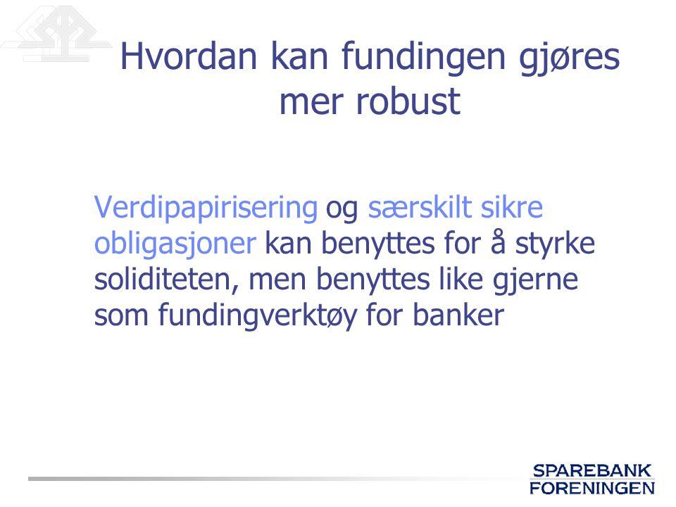 Verdipapirisering og særskilt sikre obligasjoner kan benyttes for å styrke soliditeten, men benyttes like gjerne som fundingverktøy for banker Hvordan
