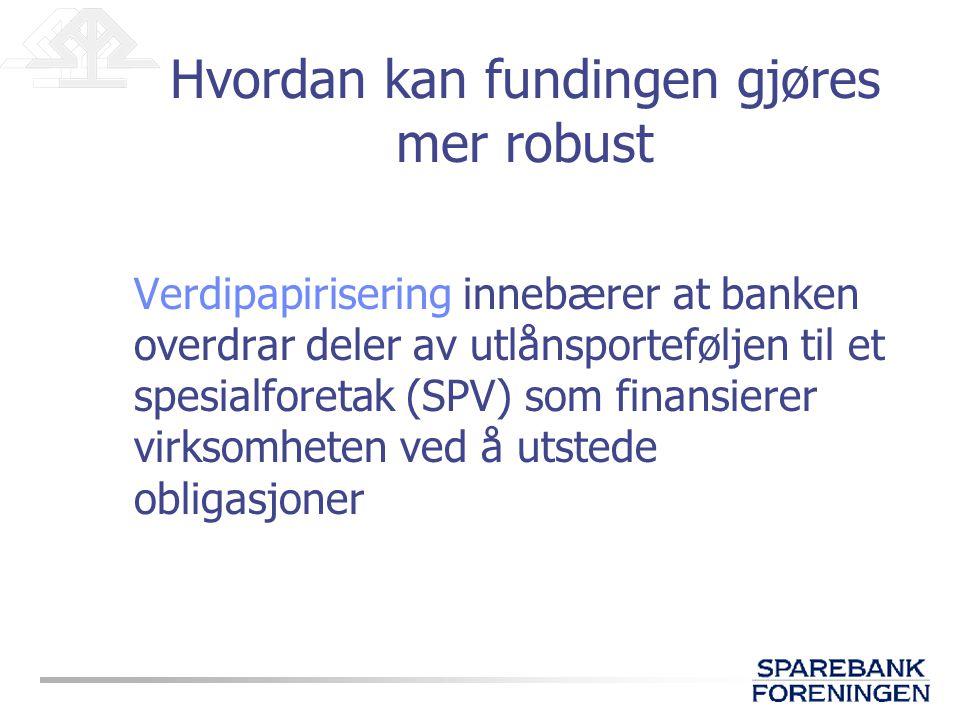Verdipapirisering blir trolig lite utbredt i Norge fordi: •neppe gode nok rammebetingelser •komplisert og fremmed konstruksjon •ordningen reiser et mer fundamentalt spørsmål knyttet til hva som egentlig er bankdrift Hvordan kan fundingen gjøres mer robust