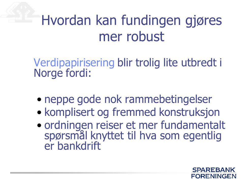 Verdipapirisering blir trolig lite utbredt i Norge fordi: •neppe gode nok rammebetingelser •komplisert og fremmed konstruksjon •ordningen reiser et me