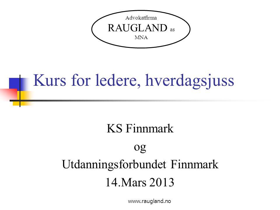 www.raugland.no Kurs for ledere, hverdagsjuss KS Finnmark og Utdanningsforbundet Finnmark 14.Mars 2013 Advokatfirma RAUGLAND as MNA