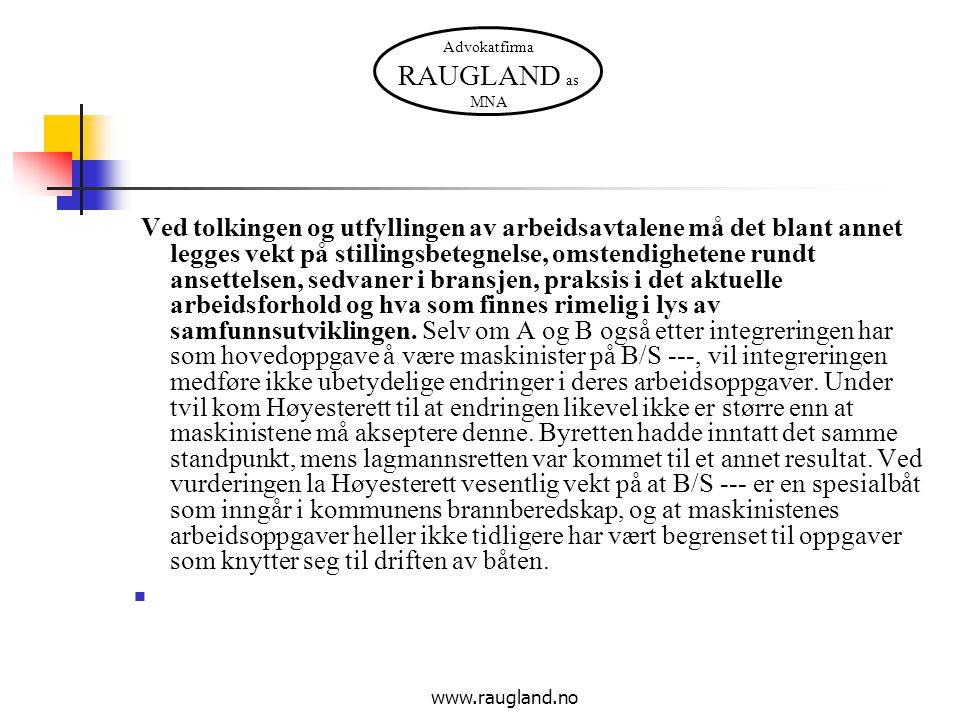 Advokatfirma RAUGLAND as MNA www.raugland.no Ved tolkingen og utfyllingen av arbeidsavtalene må det blant annet legges vekt på stillingsbetegnelse, omstendighetene rundt ansettelsen, sedvaner i bransjen, praksis i det aktuelle arbeidsforhold og hva som finnes rimelig i lys av samfunnsutviklingen.