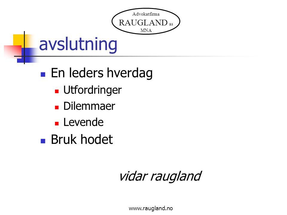 Advokatfirma RAUGLAND as MNA www.raugland.no avslutning  En leders hverdag  Utfordringer  Dilemmaer  Levende  Bruk hodet vidar raugland