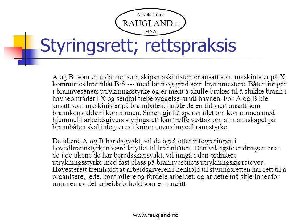Advokatfirma RAUGLAND as MNA www.raugland.no Styringsrett; rettspraksis A og B, som er utdannet som skipsmaskinister, er ansatt som maskinister på X k