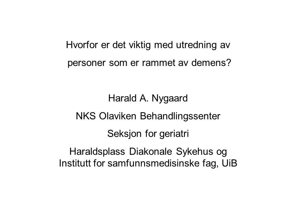 Hvorfor er det viktig med utredning av personer som er rammet av demens? Harald A. Nygaard NKS Olaviken Behandlingssenter Seksjon for geriatri Haralds