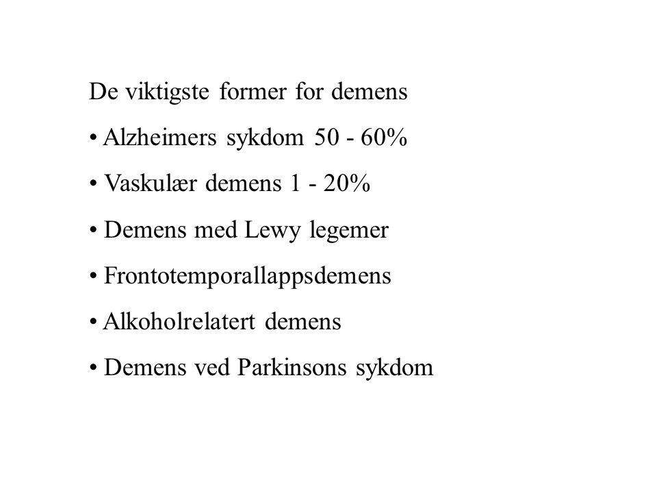 De viktigste former for demens • Alzheimers sykdom 50 - 60% • Vaskulær demens 1 - 20% • Demens med Lewy legemer • Frontotemporallappsdemens • Alkoholr