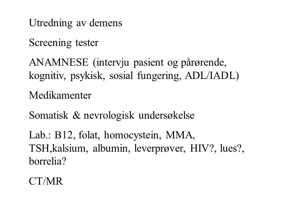 Utredning av demens Screening tester ANAMNESE (intervju pasient og pårørende, kognitiv, psykisk, sosial fungering, ADL/IADL) Medikamenter Somatisk & n